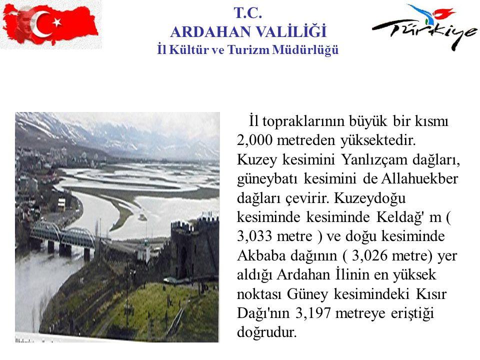T.C. ARDAHAN VALİLİĞİ İl Kültür ve Turizm Müdürlüğü İl topraklarının büyük bir kısmı 2,000 metreden yüksektedir. Kuzey kesimini Yanlızçam dağları, gün