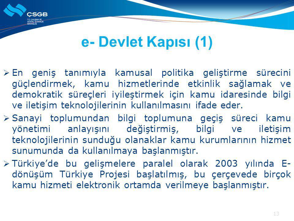 e- Devlet Kapısı (1)  En geniş tanımıyla kamusal politika geliştirme sürecini güçlendirmek, kamu hizmetlerinde etkinlik sağlamak ve demokratik süreçleri iyileştirmek için kamu idaresinde bilgi ve iletişim teknolojilerinin kullanılmasını ifade eder.