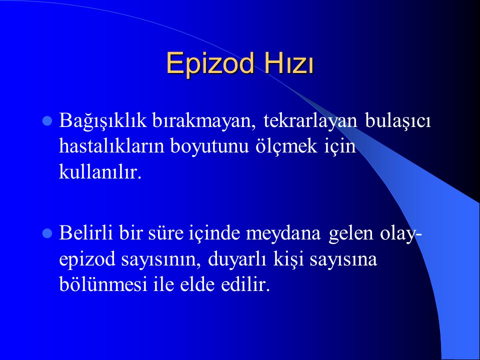Epizod Hızı  Bağışıklık bırakmayan, tekrarlayan bulaşıcı hastalıkların boyutunu ölçmek için kullanılır.