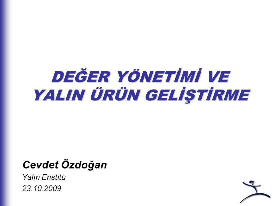 DEĞER YÖNETİMİ VE YALIN ÜRÜN GELİŞTİRME Cevdet Özdoğan Yalın Enstitü 23.10.2009