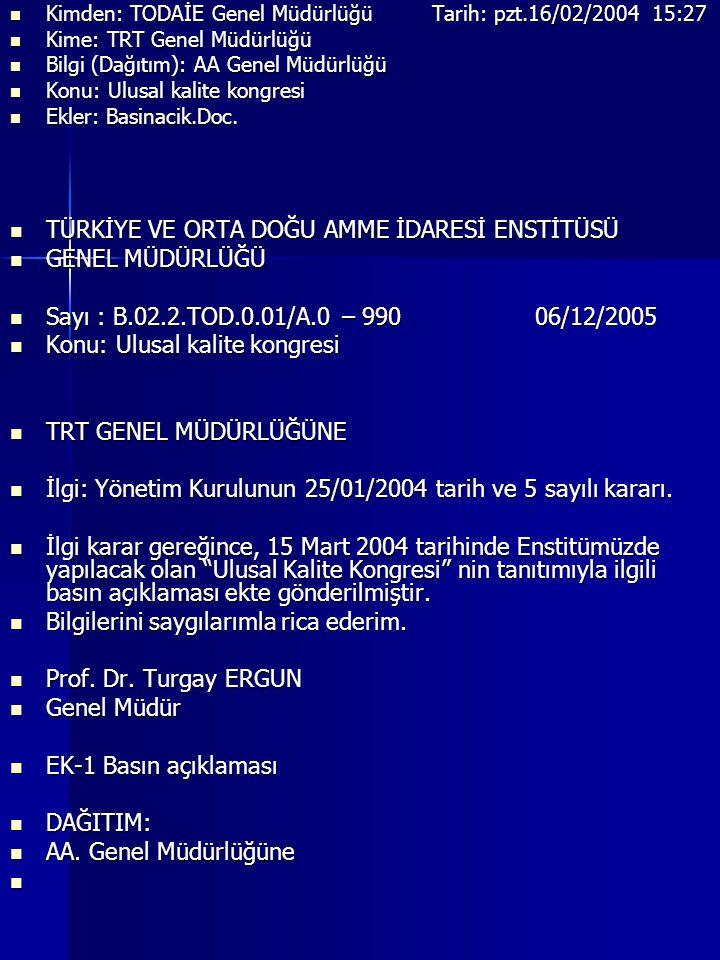  Kimden: TODAİE Genel Müdürlüğü Tarih: pzt.16/02/2004 15:27  Kime: TRT Genel Müdürlüğü  Bilgi (Dağıtım): AA Genel Müdürlüğü  Konu: Ulusal kalite k