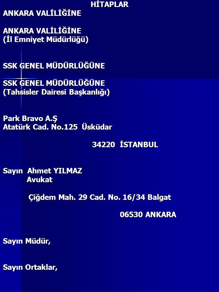 HİTAPLAR ANKARA VALİLİĞİNE (İl Emniyet Müdürlüğü) SSK GENEL MÜDÜRLÜĞÜNE (Tahsisler Dairesi Başkanlığı) Park Bravo A.Ş Atatürk Cad. No.125 Üsküdar 3422