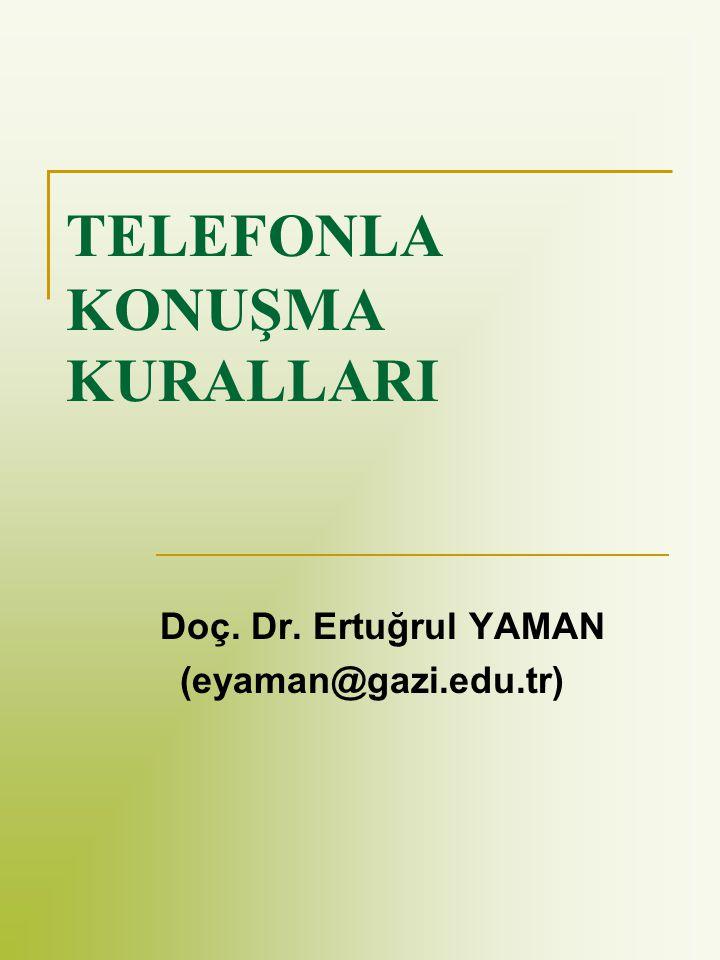 TELEFONLA KONUŞMA KURALLARI Doç. Dr. Ertuğrul YAMAN (eyaman@gazi.edu.tr)