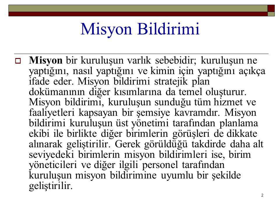 3 Misyon Bildirimi  Misyon bildiriminde aşağıdaki hususlara dikkat edilmelidir: Özlü, açık ve çarpıcı şekilde ifade edilir.