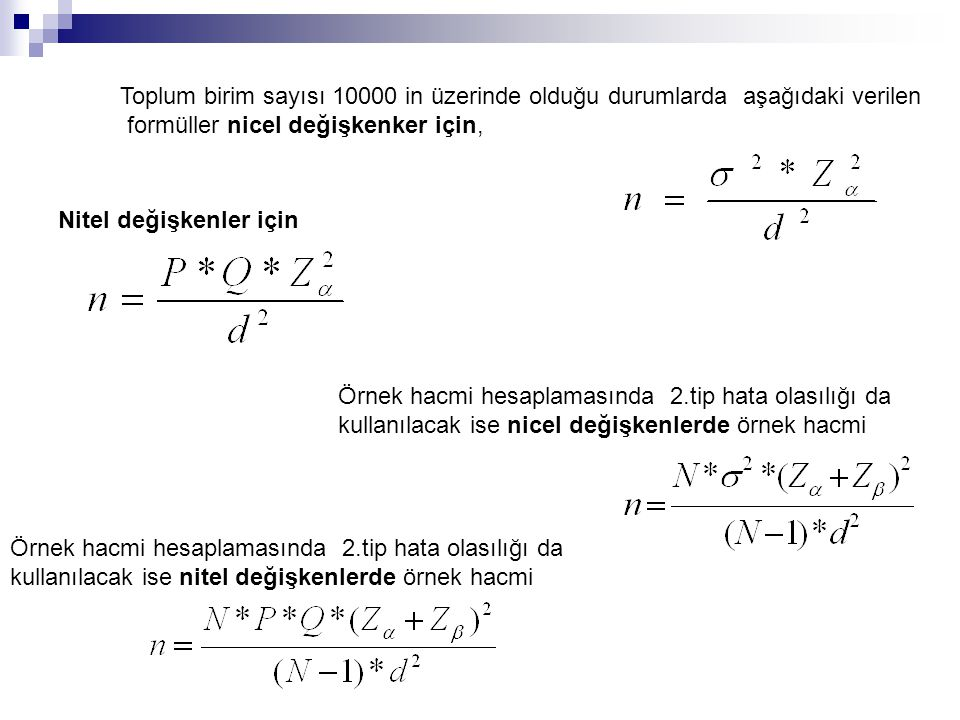 Toplum birim sayısı 10000 in üzerinde olduğu durumlarda aşağıdaki verilen formüller nicel değişkenker için, Nitel değişkenler için Örnek hacmi hesapla