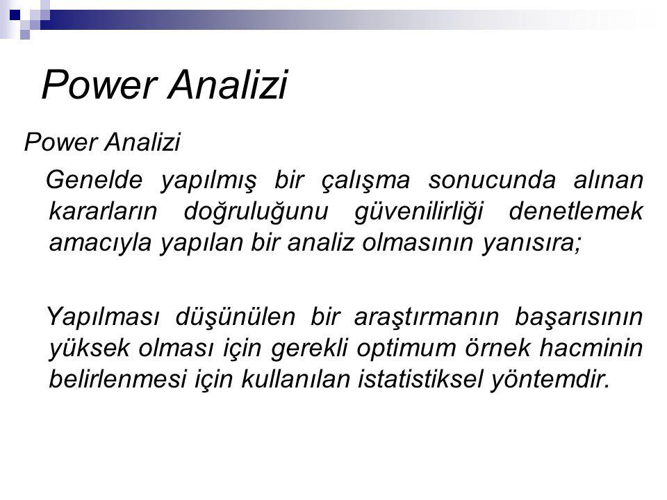 Power Analizi Genelde yapılmış bir çalışma sonucunda alınan kararların doğruluğunu güvenilirliği denetlemek amacıyla yapılan bir analiz olmasının yanı