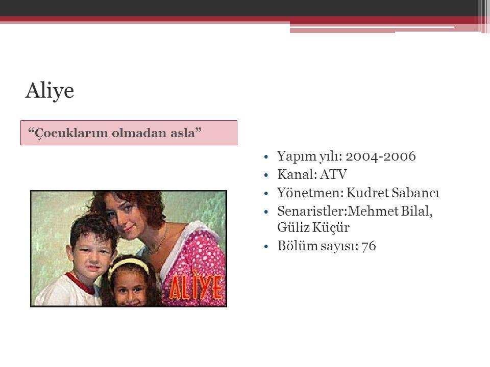 """Aliye """" Çocuklarım olmadan asla """" •Yapım yılı: 2004-2006 •Kanal: ATV •Yönetmen: Kudret Sabancı •Senaristler:Mehmet Bilal, Güliz Küçür •Bölüm sayısı: 7"""