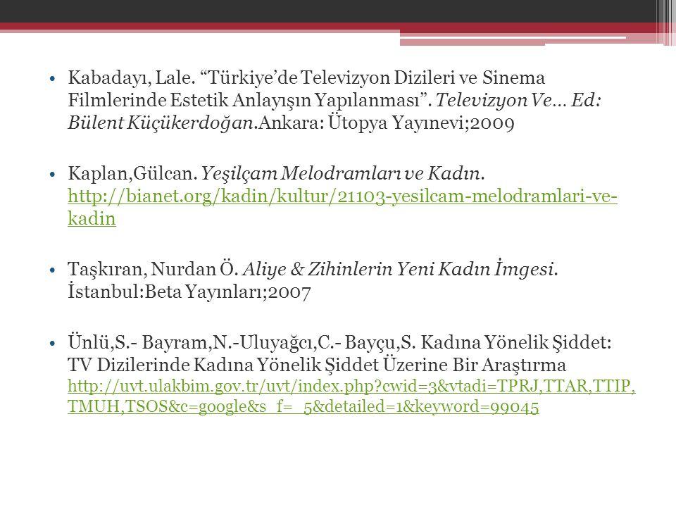 """•Kabadayı, Lale. """"Türkiye'de Televizyon Dizileri ve Sinema Filmlerinde Estetik Anlayışın Yapılanması"""". Televizyon Ve… Ed: Bülent Küçükerdoğan.Ankara:"""