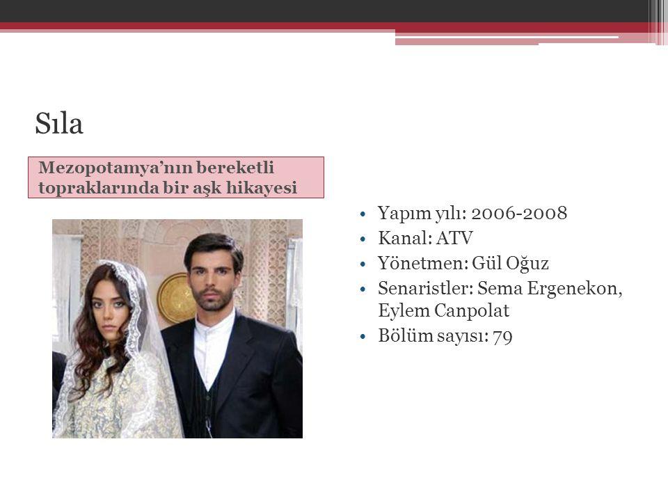 Sıla Mezopotamya'nın bereketli topraklarında bir aşk hikayesi •Yapım yılı: 2006-2008 •Kanal: ATV •Yönetmen: Gül Oğuz •Senaristler: Sema Ergenekon, Eyl