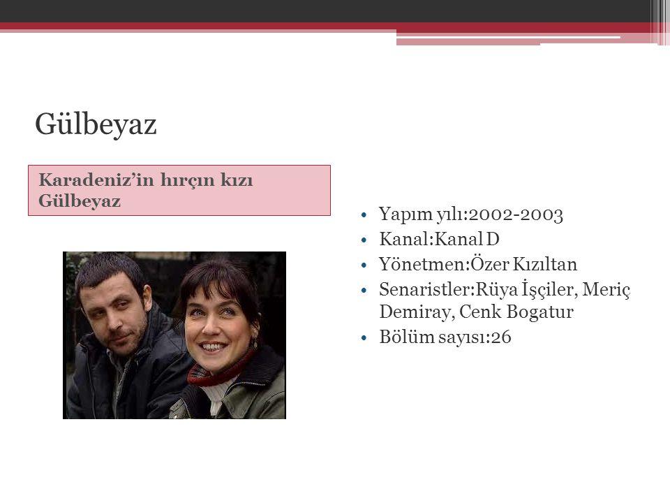 Gülbeyaz Karadeniz'in hırçın kızı Gülbeyaz •Yapım yılı:2002-2003 •Kanal:Kanal D •Yönetmen:Özer Kızıltan •Senaristler:Rüya İşçiler, Meriç Demiray, Cenk
