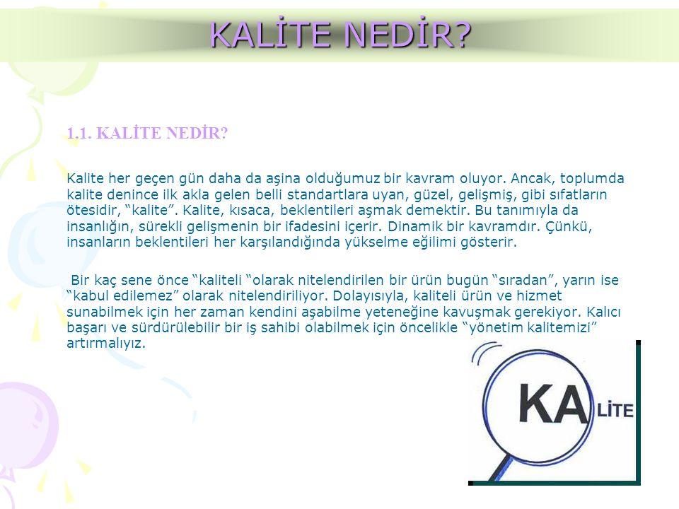 KALİTE KAVRAM TANIMLARI Kalite Yönetimi Genel yönetim fonksiyonunun kalite politikasını tespit eden ve uygulayan bölümüdür.