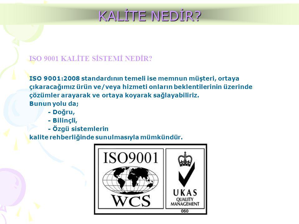 ISO 9001 KALİTE SİSTEMİ NEDİR? ISO 9001:2008 standardının temeli ise memnun müşteri, ortaya çıkaracağımız ürün ve/veya hizmeti onların beklentilerinin