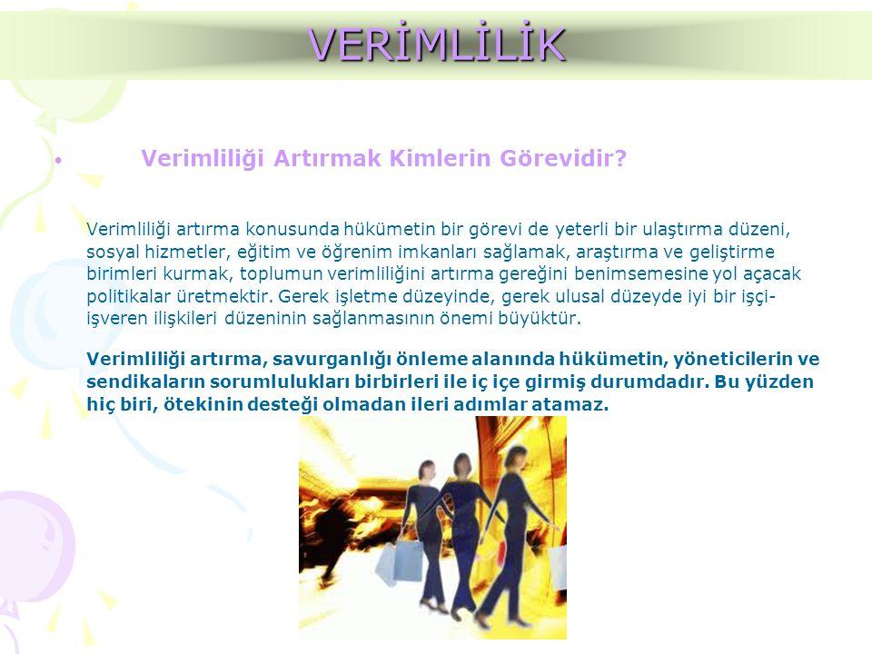 • Verimliliği Artırmak Kimlerin Görevidir? Verimliliği artırma konusunda hükümetin bir görevi de yeterli bir ulaştırma düzeni, sosyal hizmetler, eğiti