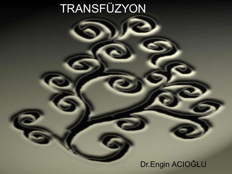 TRANSFÜZYON Dr.Engin ACIOĞLU