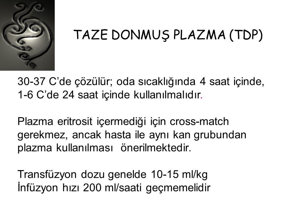 TAZE DONMUŞ PLAZMA (TDP) 30-37 C'de çözülür; oda sıcaklığında 4 saat içinde, 1-6 C'de 24 saat içinde kullanılmalıdır. Plazma eritrosit içermediği için