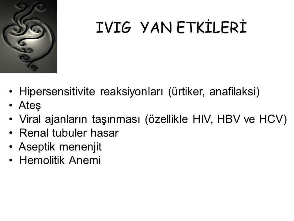 IVIG YAN ETKİLERİ • Hipersensitivite reaksiyonları (ürtiker, anafilaksi) • Ateş • Viral ajanların taşınması (özellikle HIV, HBV ve HCV) • Renal tubule