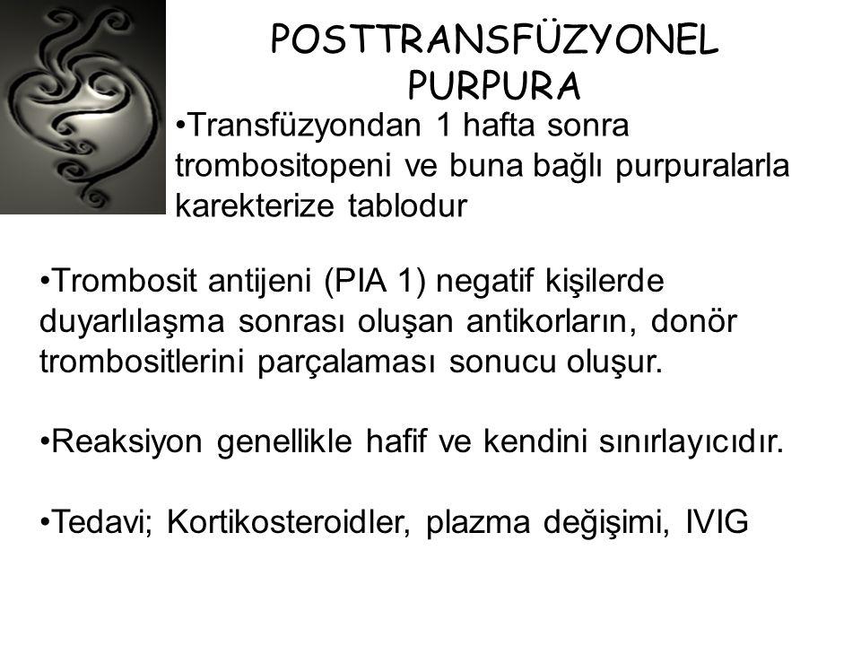 POSTTRANSFÜZYONEL PURPURA •Transfüzyondan 1 hafta sonra trombositopeni ve buna bağlı purpuralarla karekterize tablodur •Trombosit antijeni (PIA 1) neg