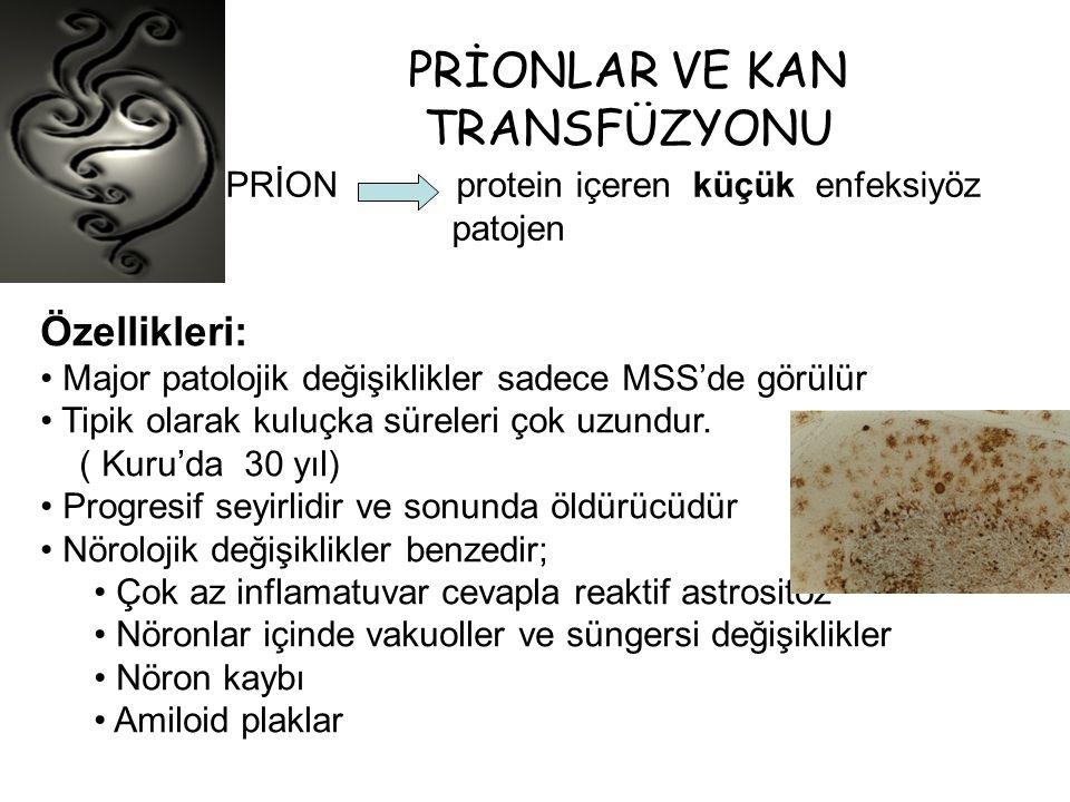 PRİONLAR VE KAN TRANSFÜZYONU PRİON protein içeren küçük enfeksiyöz patojen Özellikleri: • Major patolojik değişiklikler sadece MSS'de görülür • Tipik