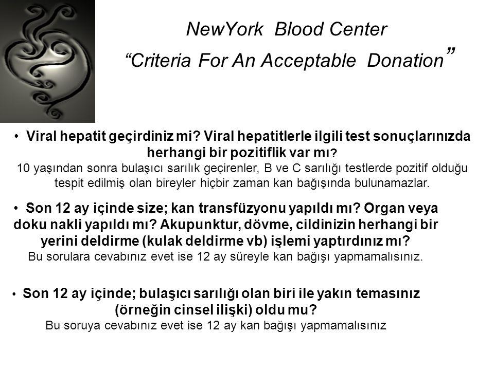 """NewYork Blood Center """"Criteria For An Acceptable Donation """" • Viral hepatit geçirdiniz mi? Viral hepatitlerle ilgili test sonuçlarınızda herhangi bir"""