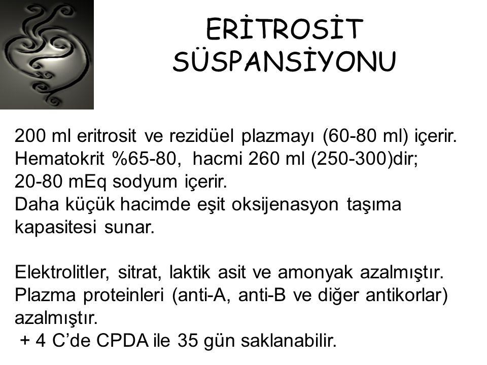 ERİTROSİT SÜSPANSİYONU 200 ml eritrosit ve rezidüel plazmayı (60-80 ml) içerir. Hematokrit %65-80, hacmi 260 ml (250-300)dir; 20-80 mEq sodyum içerir.