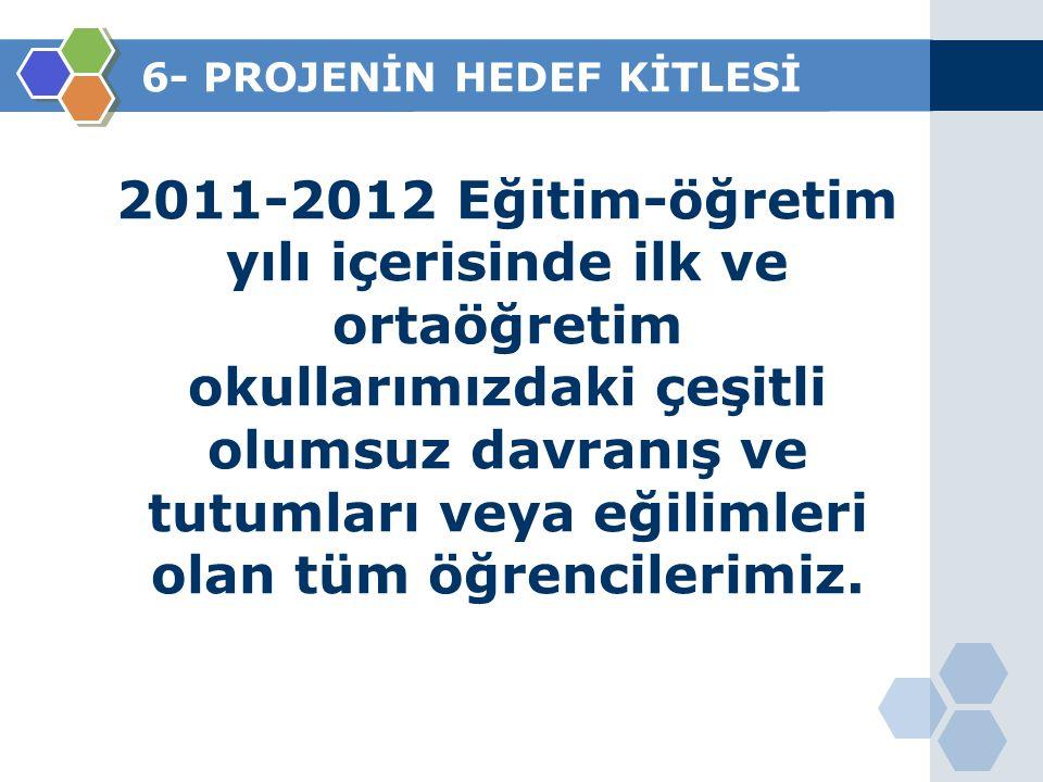 6- PROJENİN HEDEF KİTLESİ 2011-2012 Eğitim-öğretim yılı içerisinde ilk ve ortaöğretim okullarımızdaki çeşitli olumsuz davranış ve tutumları veya eğili