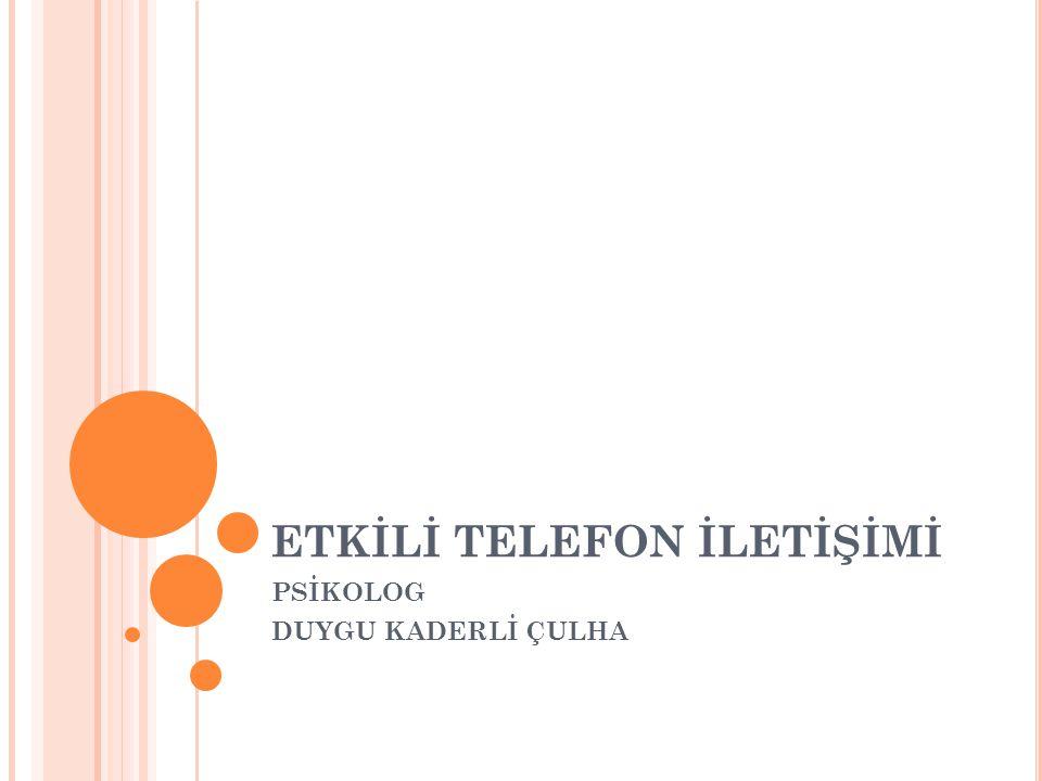 ETKİLİ TELEFON İLETİŞİMİ PSİKOLOG DUYGU KADERLİ ÇULHA