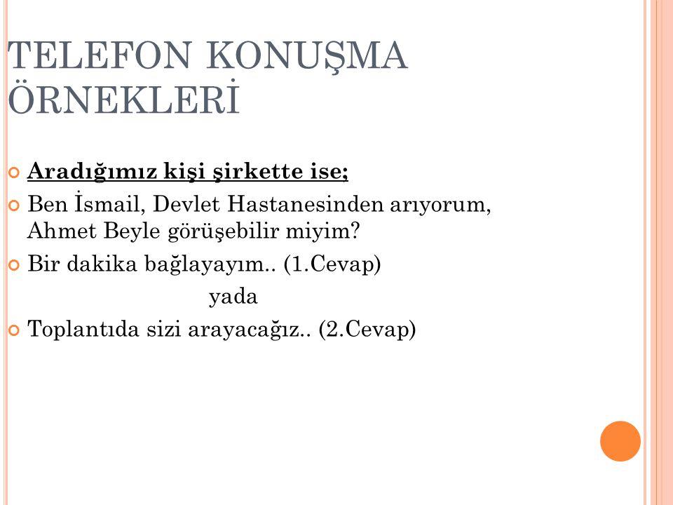 TELEFON KONUŞMA ÖRNEKLERİ Aradığımız kişi şirkette ise; Ben İsmail, Devlet Hastanesinden arıyorum, Ahmet Beyle görüşebilir miyim.