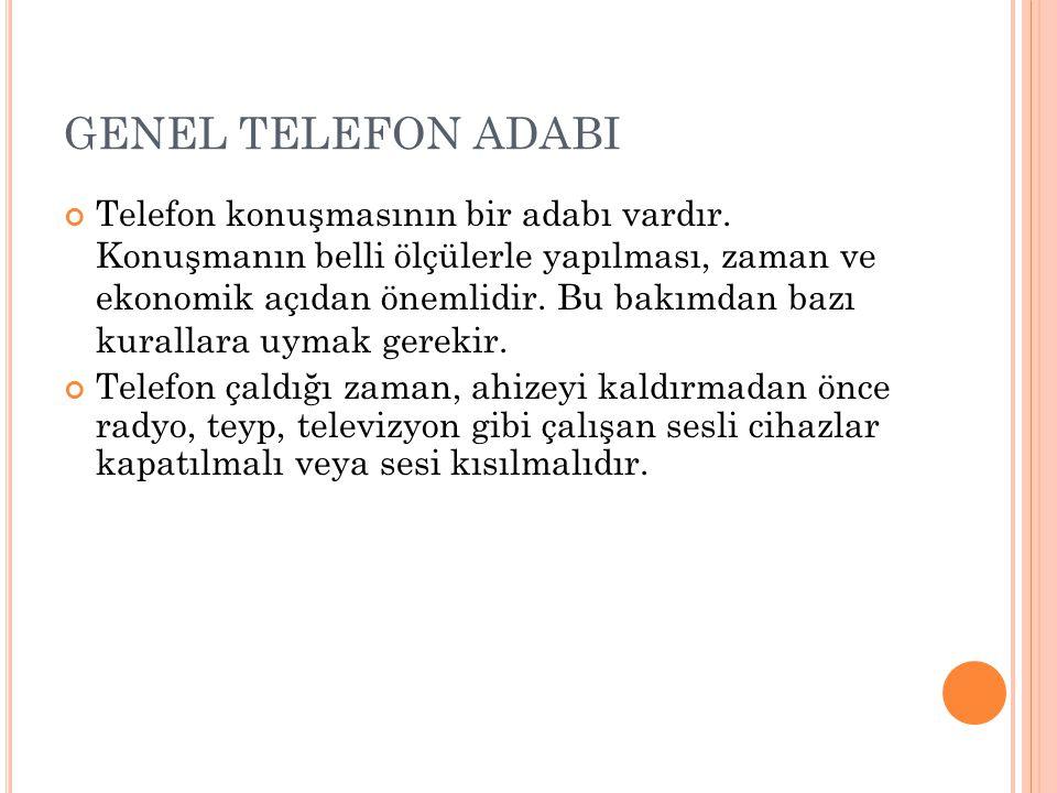 GENEL TELEFON ADABI Telefon konuşmasının bir adabı vardır. Konuşmanın belli ölçülerle yapılması, zaman ve ekonomik açıdan önemlidir. Bu bakımdan bazı