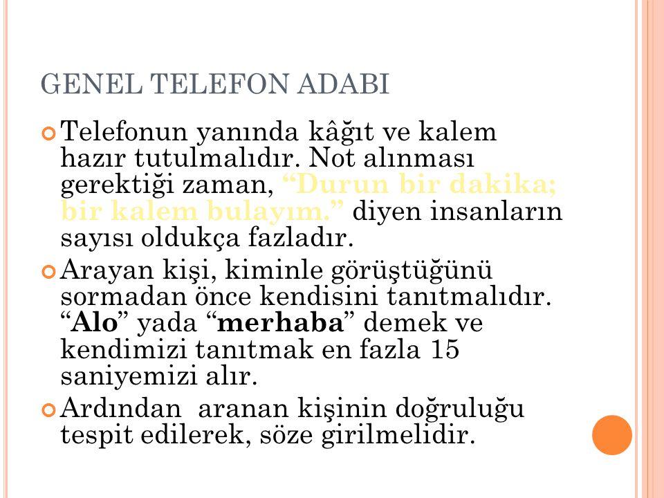 GENEL TELEFON ADABI Telefonun yanında kâğıt ve kalem hazır tutulmalıdır.