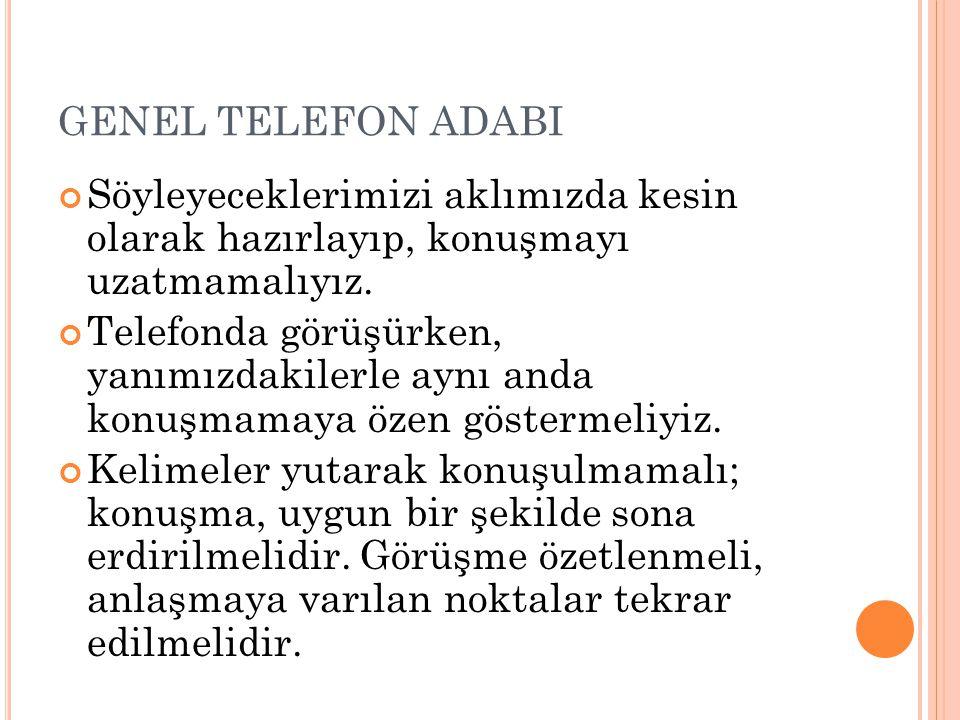 GENEL TELEFON ADABI Söyleyeceklerimizi aklımızda kesin olarak hazırlayıp, konuşmayı uzatmamalıyız. Telefonda görüşürken, yanımızdakilerle aynı anda ko