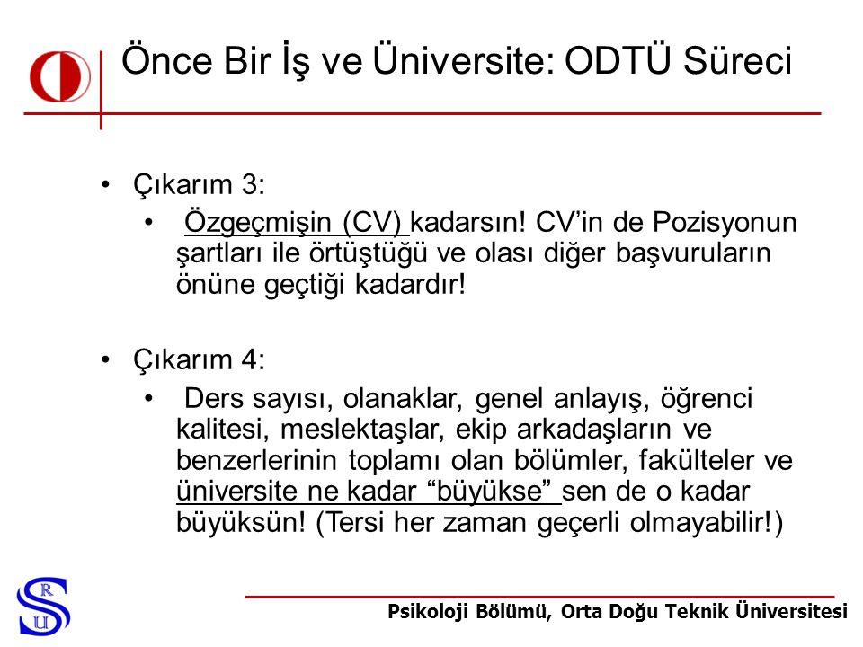 Psikoloji Bölümü, Orta Doğu Teknik Üniversitesi Önce Bir İş ve Üniversite: ODTÜ Süreci •Çıkarım 3: • Özgeçmişin (CV) kadarsın! CV'in de Pozisyonun şar