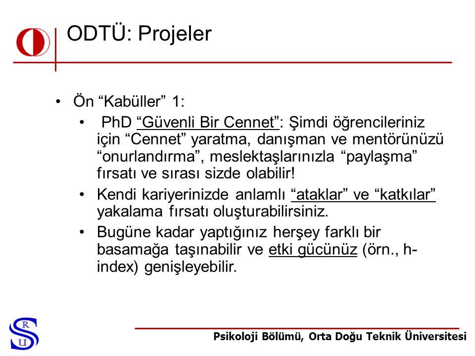 """Psikoloji Bölümü, Orta Doğu Teknik Üniversitesi ODTÜ: Projeler •Ön """"Kabüller"""" 1: • PhD """"Güvenli Bir Cennet"""": Şimdi öğrencileriniz için """"Cennet"""" yaratm"""