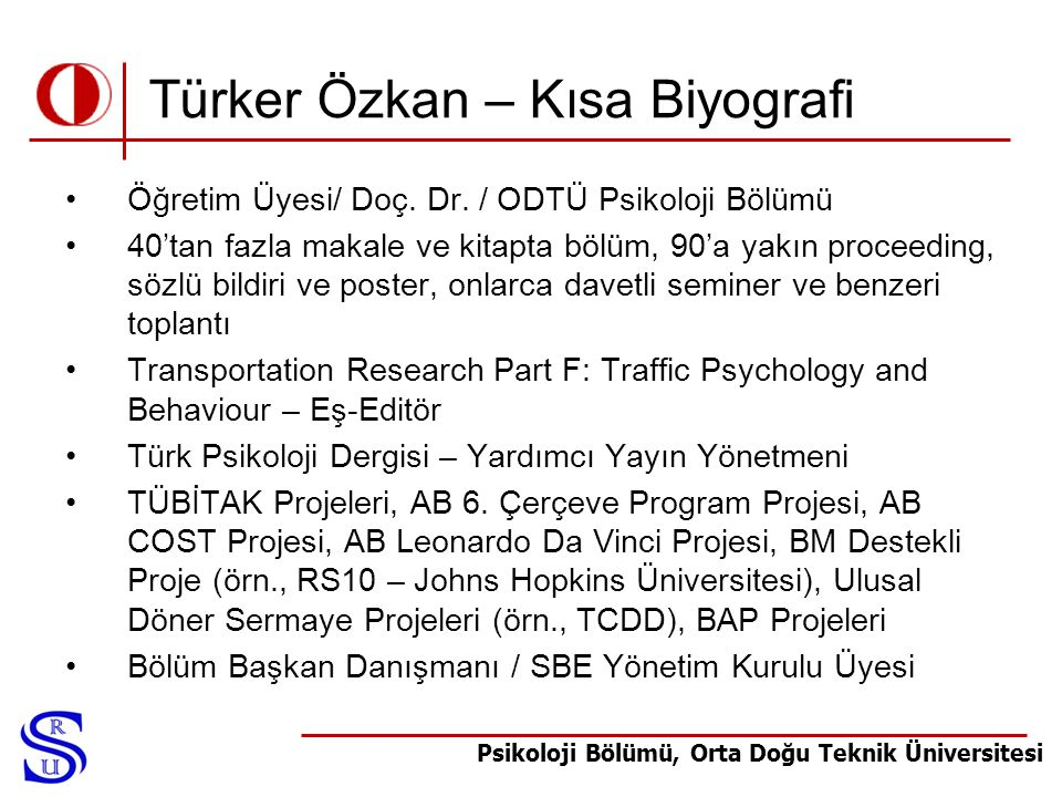 Psikoloji Bölümü, Orta Doğu Teknik Üniversitesi Türker Özkan – Kısa Biyografi •Öğretim Üyesi/ Doç. Dr. / ODTÜ Psikoloji Bölümü •40'tan fazla makale ve