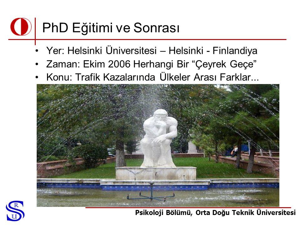 Psikoloji Bölümü, Orta Doğu Teknik Üniversitesi PhD Eğitimi ve Sonrası •Yer: Helsinki Üniversitesi – Helsinki - Finlandiya •Zaman: Ekim 2006 Herhangi