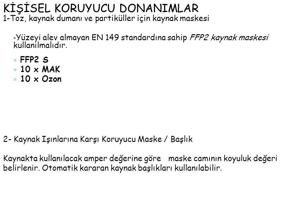  Yüzeyi alev almayan EN 149 standardına sahip FFP2 kaynak maskesi kullanılmalıdır.