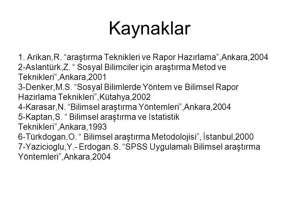 """Kaynaklar 1. Arikan,R. """"araştırma Teknikleri ve Rapor Hazırlama"""",Ankara,2004 2-Aslantürk,Z. """" Sosyal Bilimciler için araştırma Metod ve Teknikleri"""",An"""