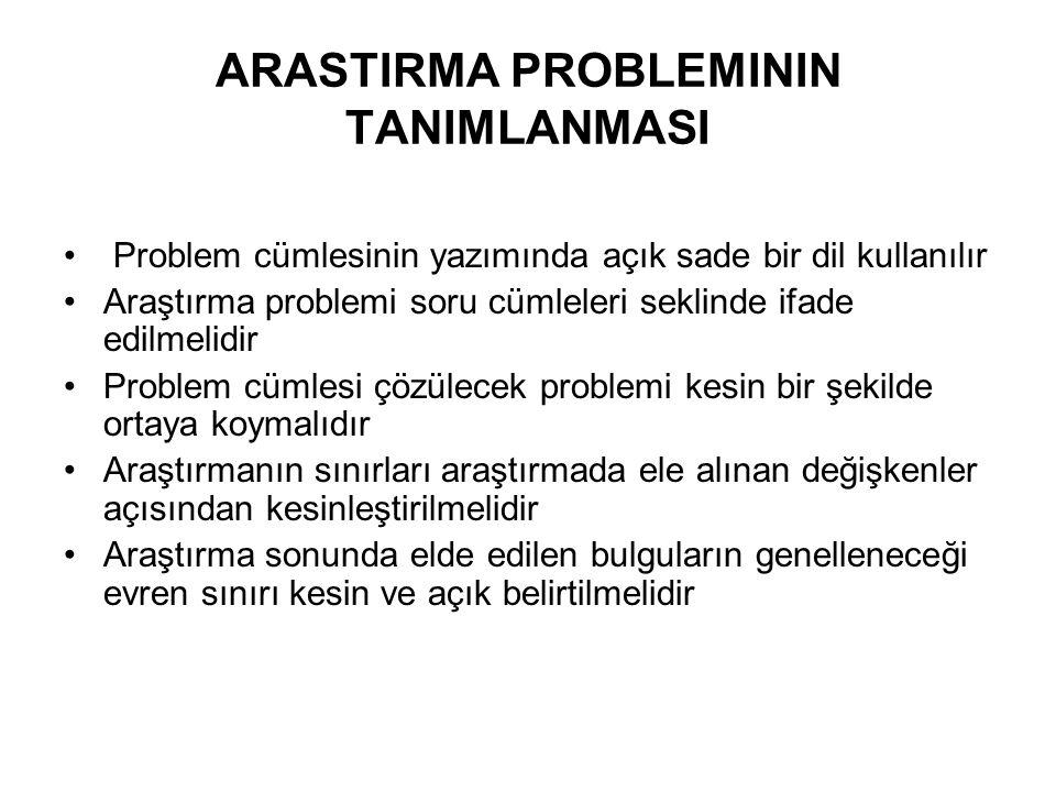 • Problem cümlesinin yazımında açık sade bir dil kullanılır •Araştırma problemi soru cümleleri seklinde ifade edilmelidir •Problem cümlesi çözülecek p