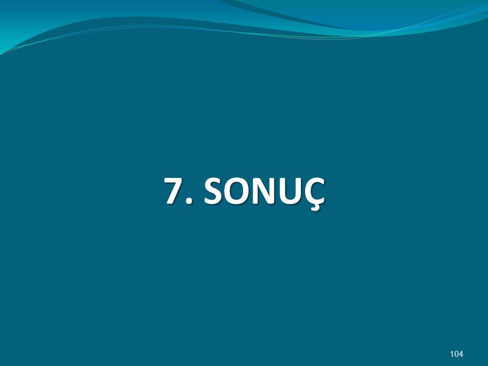 7. SONUÇ 104