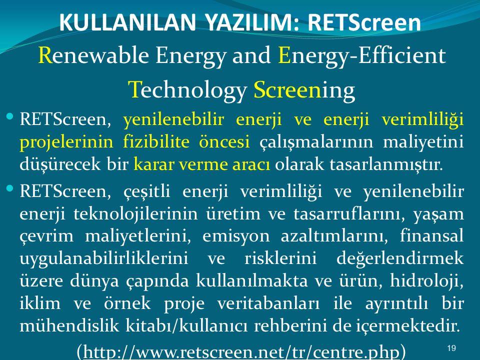 KULLANILAN YAZILIM: RETScreen Renewable Energy and Energy-Efficient Technology Screening  RETScreen, yenilenebilir enerji ve enerji verimliliği projelerinin fizibilite öncesi çalışmalarının maliyetini düşürecek bir karar verme aracı olarak tasarlanmıştır.