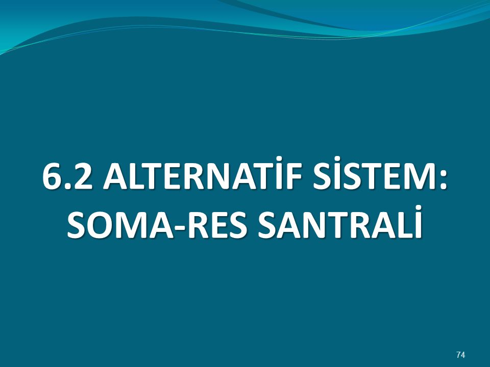 6.2 ALTERNATİF SİSTEM: SOMA-RES SANTRALİ 74