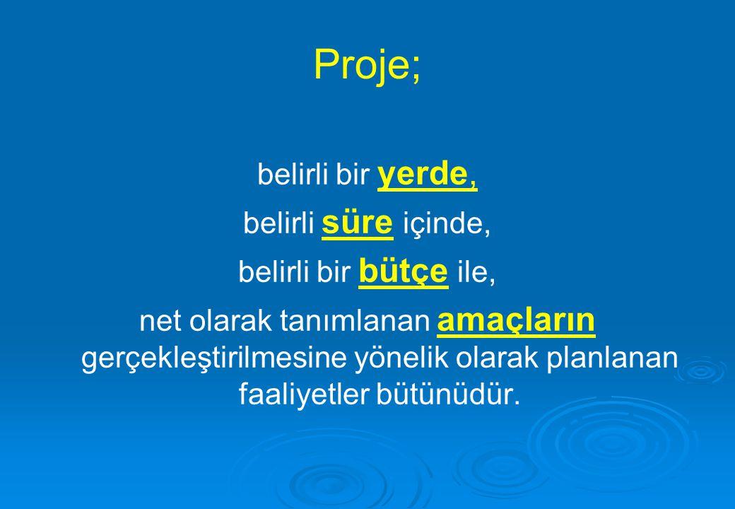 Proje; belirli bir yerde, belirli süre içinde, belirli bir bütçe ile, net olarak tanımlanan amaçların gerçekleştirilmesine yönelik olarak planlanan fa