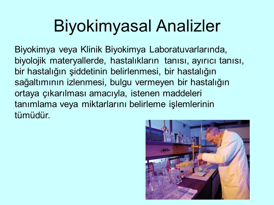 Biyokimyasal Analizler Biyokimya veya Klinik Biyokimya Laboratuvarlarında, biyolojik materyallerde, hastalıkların tanısı, ayırıcı tanısı, bir hastalığ