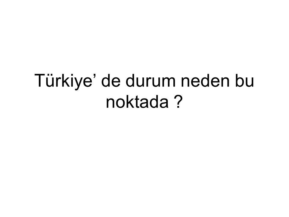Türkiye' de durum neden bu noktada ?