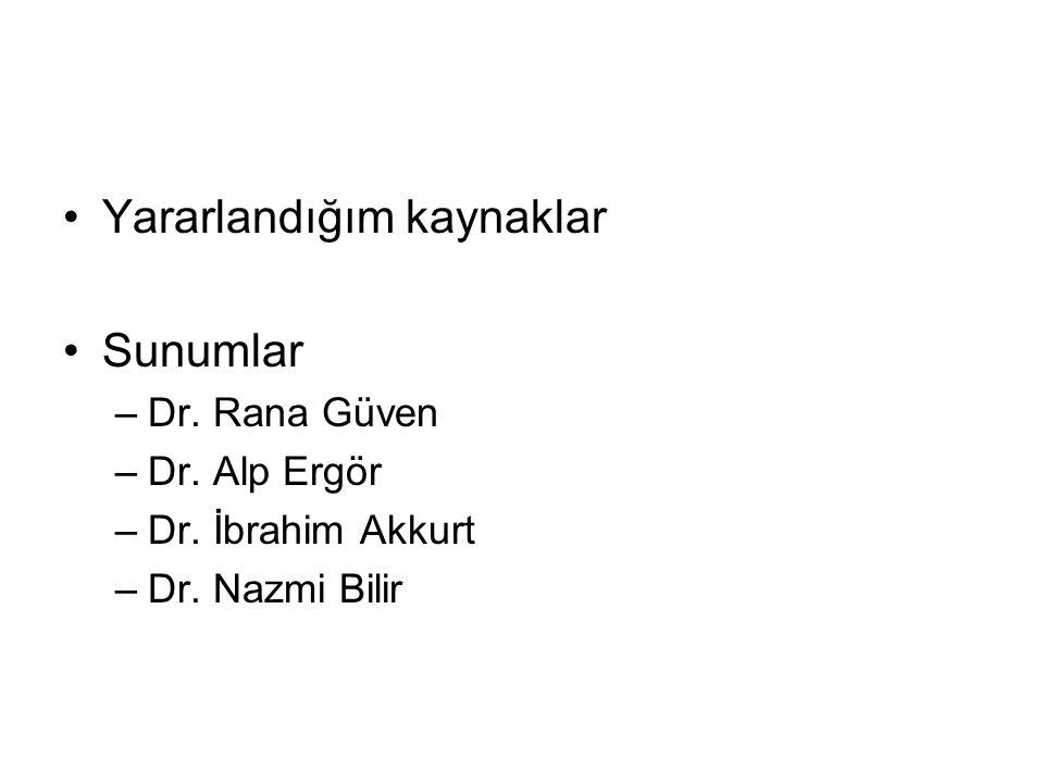 •Yararlandığım kaynaklar •Sunumlar –Dr. Rana Güven –Dr. Alp Ergör –Dr. İbrahim Akkurt –Dr. Nazmi Bilir