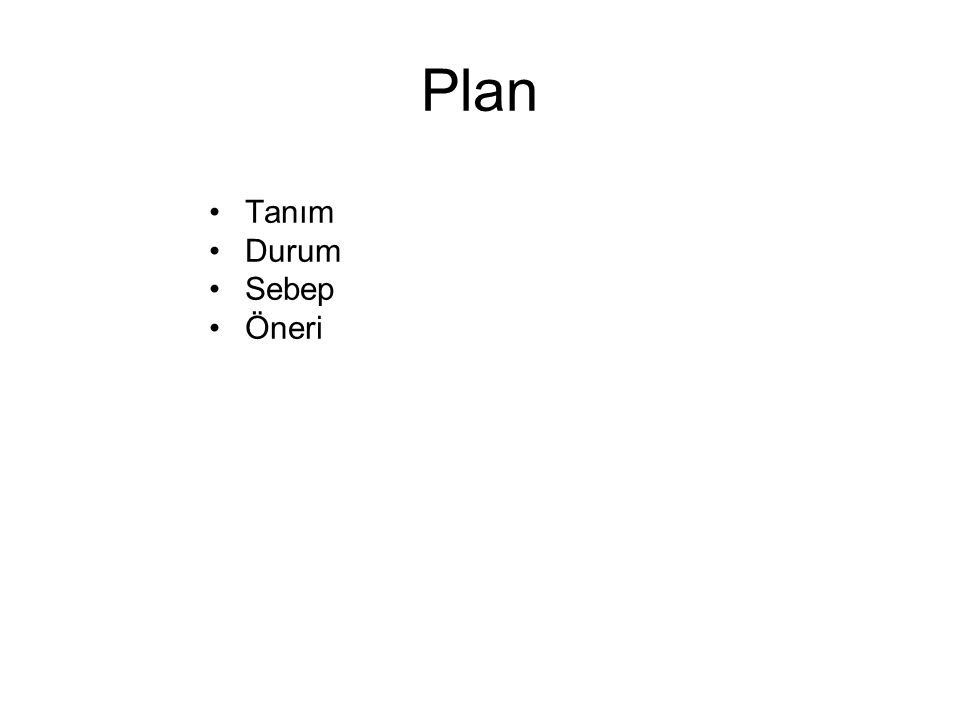 Plan •Tanım •Durum •Sebep •Öneri