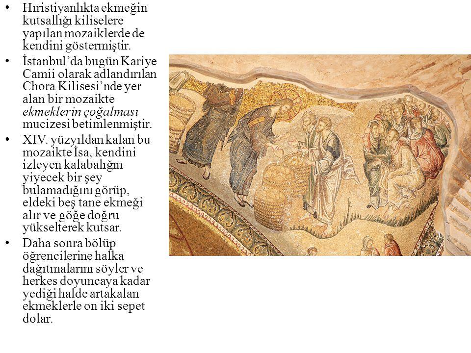• Hıristiyanlıkta ekmeğin kutsallığı kiliselere yapılan mozaiklerde de kendini göstermiştir. • İstanbul'da bugün Kariye Camii olarak adlandırılan Chor