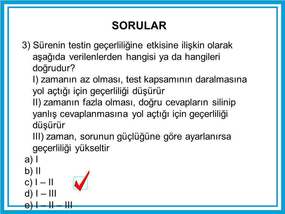 3) Sürenin testin geçerliliğine etkisine ilişkin olarak aşağıda verilenlerden hangisi ya da hangileri doğrudur? I) zamanın az olması, test kapsamının