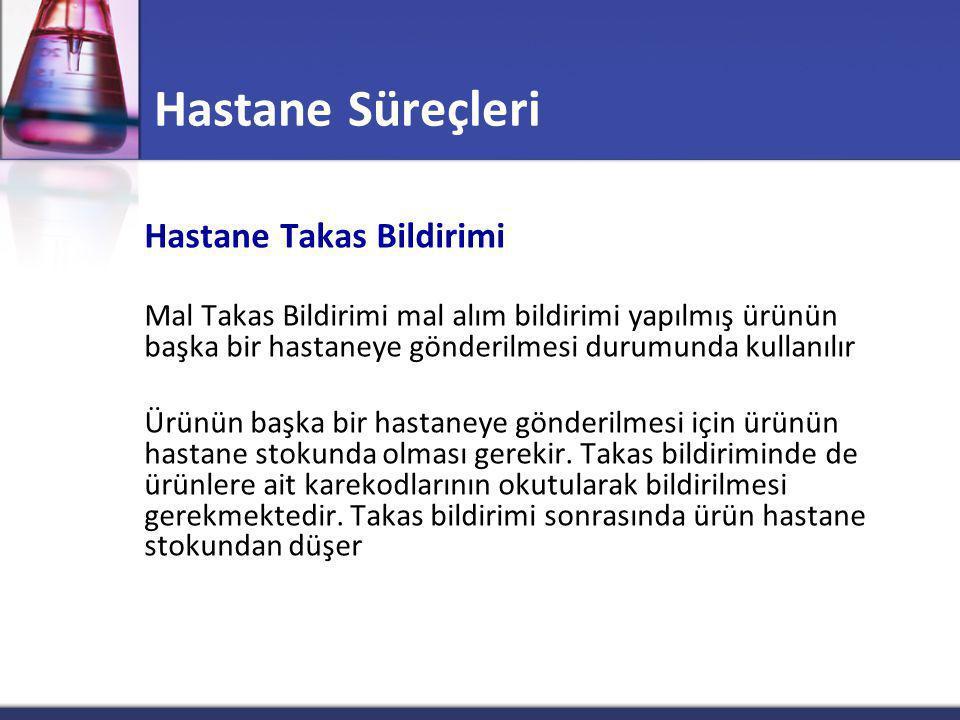 Hastane Süreçleri Hastane Takas Bildirimi Mal Takas Bildirimi mal alım bildirimi yapılmış ürünün başka bir hastaneye gönderilmesi durumunda kullanılır Ürünün başka bir hastaneye gönderilmesi için ürünün hastane stokunda olması gerekir.
