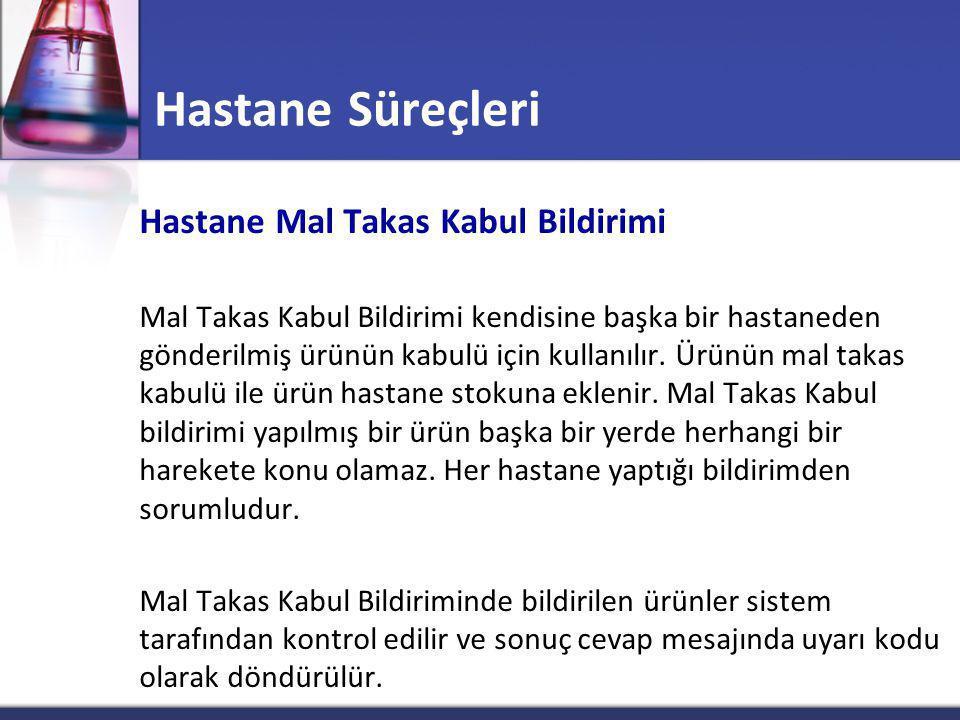 Hastane Süreçleri Hastane Mal Takas Kabul Bildirimi Mal Takas Kabul Bildirimi kendisine başka bir hastaneden gönderilmiş ürünün kabulü için kullanılır.