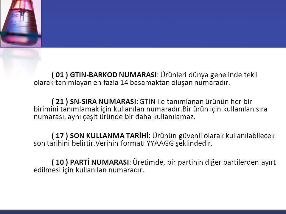 ( 01 ) GTIN-BARKOD NUMARASI: Ürünleri dünya genelinde tekil olarak tanımlayan en fazla 14 basamaktan oluşan numaradır. ( 21 ) SN-SIRA NUMARASI: GTIN i